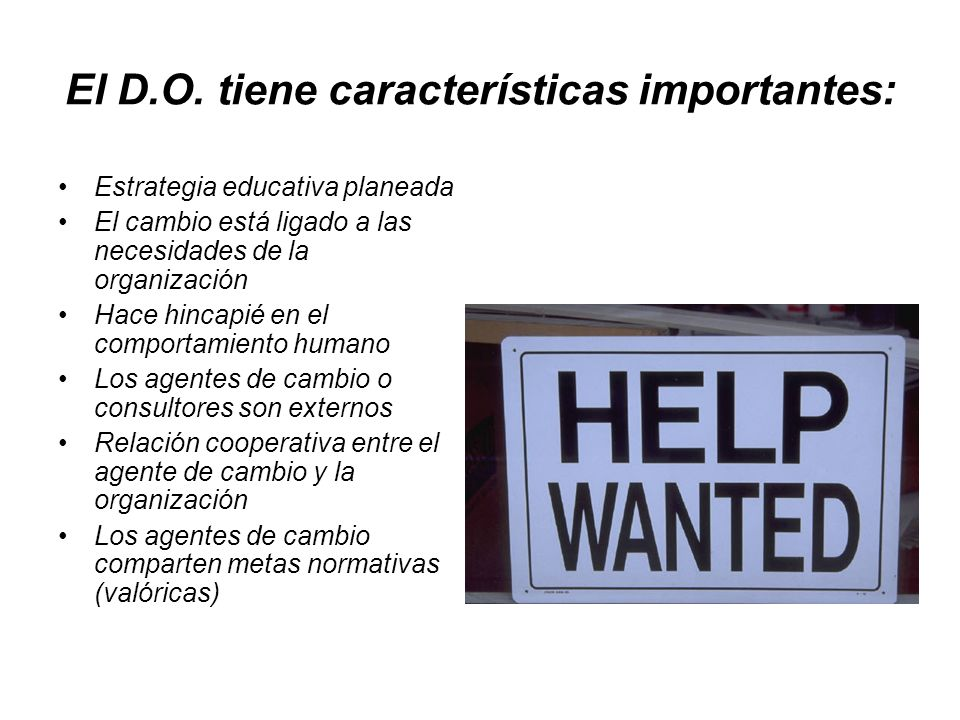 El D.O. tiene características importantes: Estrategia educativa planeada El cambio está ligado a las necesidades de la organización Hace hincapié en e