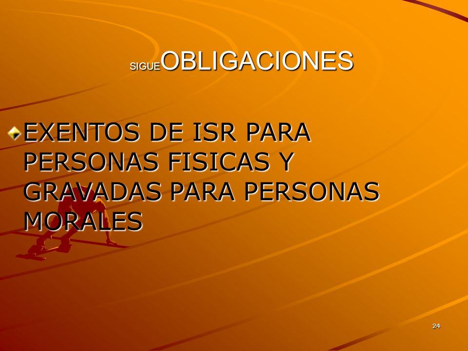 24 SIGUE OBLIGACIONES EXENTOS DE ISR PARA PERSONAS FISICAS Y GRAVADAS PARA PERSONAS MORALES