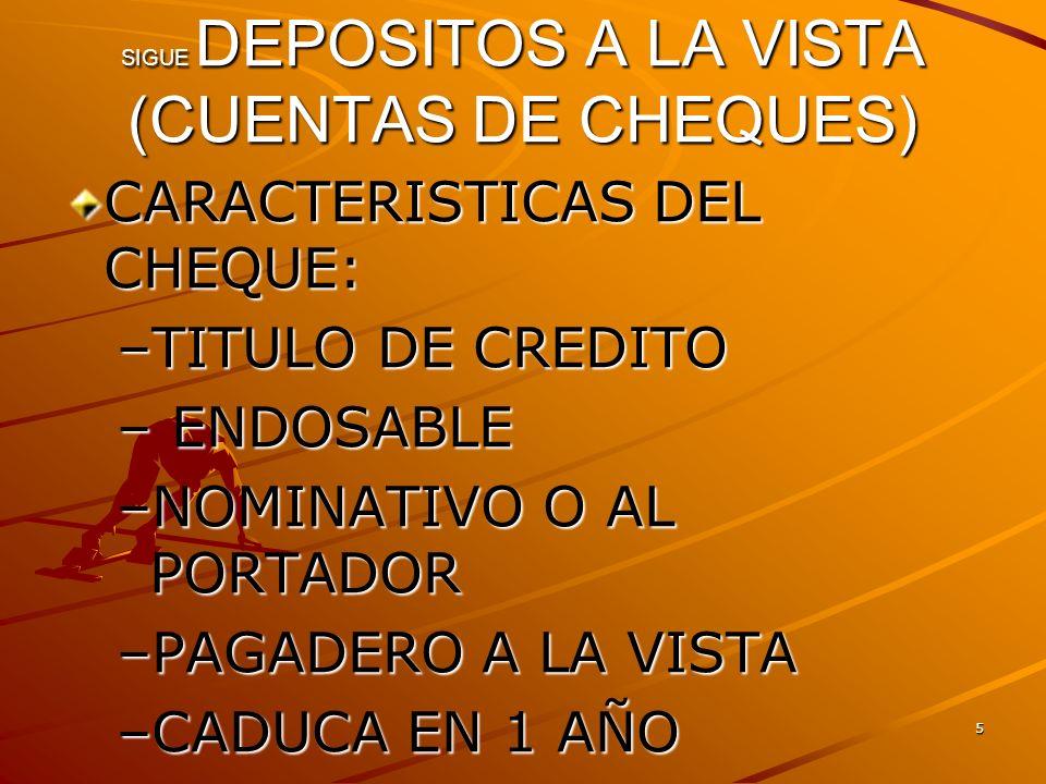 6 SIGUE DEPOSITOS A LA VISTA (CUENTAS DE CHEQUES) TIPOS DE CHEQUES: –CRUZADO.-SE CRUZA CON DOS LINEAS AL FRENTE, SOLO SE PUEDE DEPOSITAR, NO NEGOCIABLE –CERTIFICADO.-EL BANCO CERTIFICA QUE TIENE FONDOS, NO ES NEGOCIABLE