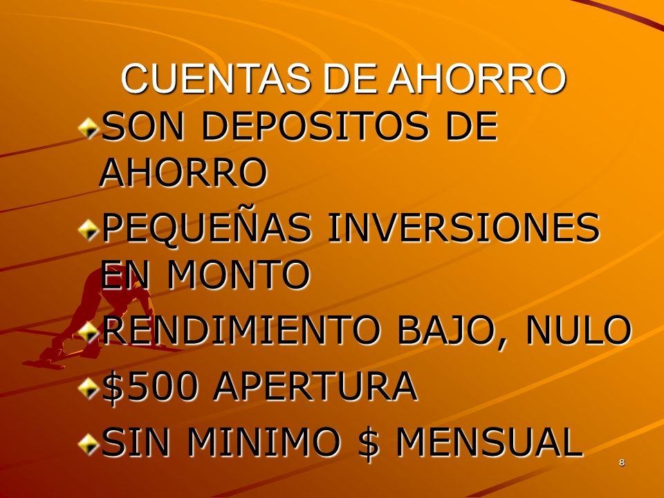 8 CUENTAS DE AHORRO SON DEPOSITOS DE AHORRO PEQUEÑAS INVERSIONES EN MONTO RENDIMIENTO BAJO, NULO $500 APERTURA SIN MINIMO $ MENSUAL