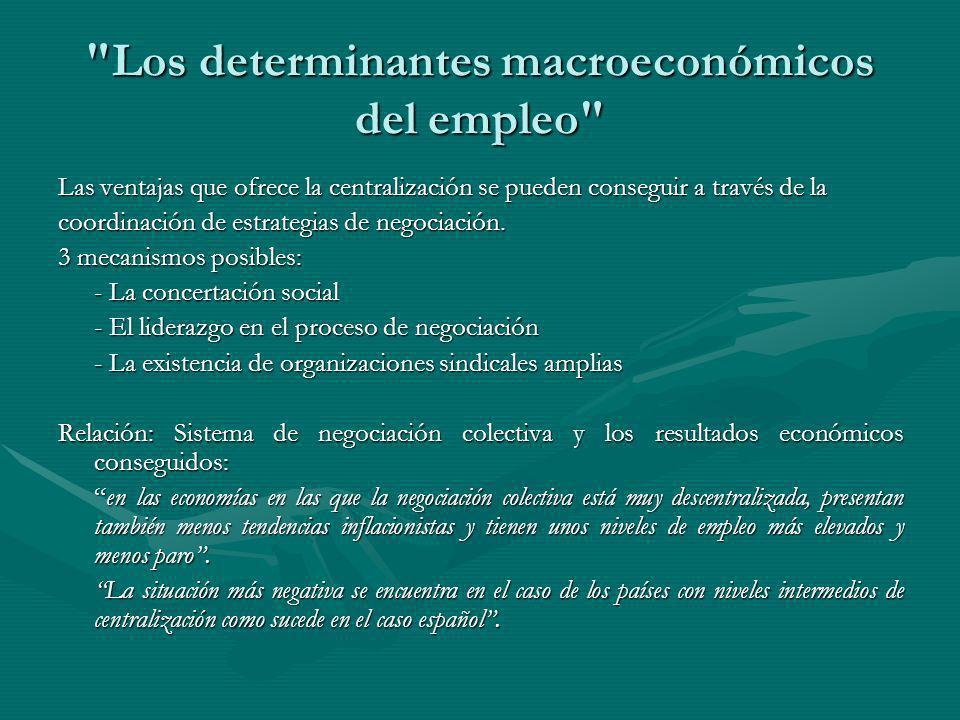 Los determinantes macroeconómicos del empleo Las ventajas que ofrece la centralización se pueden conseguir a través de la coordinación de estrategias de negociación.