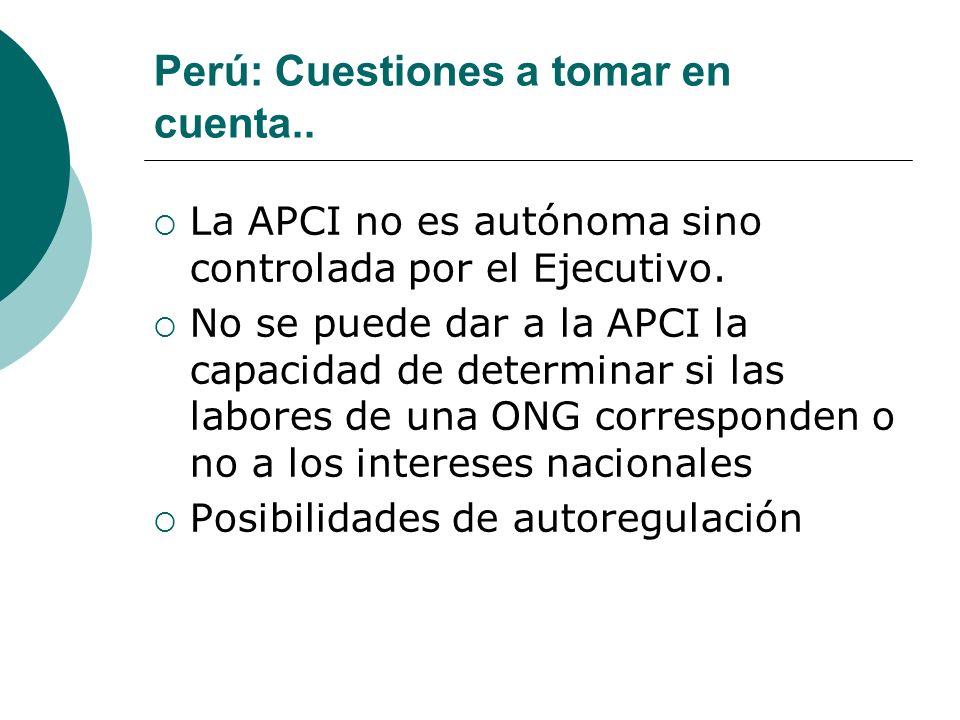Perú: Cuestiones a tomar en cuenta.. La APCI no es autónoma sino controlada por el Ejecutivo. No se puede dar a la APCI la capacidad de determinar si
