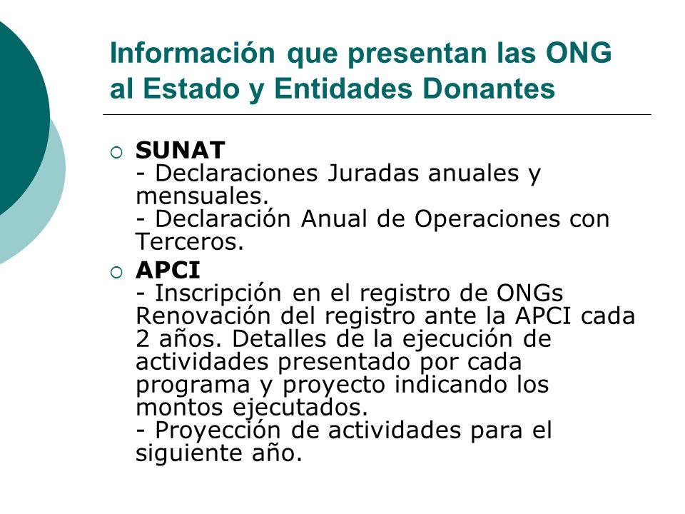 Información que presentan las ONG al Estado y Entidades Donantes SUNAT - Declaraciones Juradas anuales y mensuales. - Declaración Anual de Operaciones