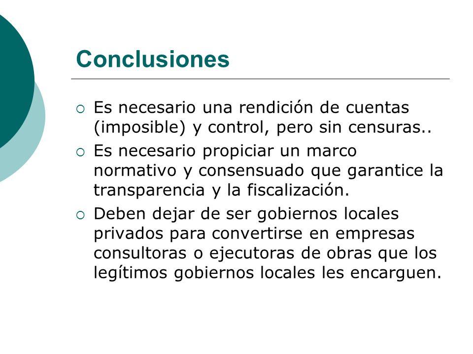 Conclusiones Es necesario una rendición de cuentas (imposible) y control, pero sin censuras.. Es necesario propiciar un marco normativo y consensuado