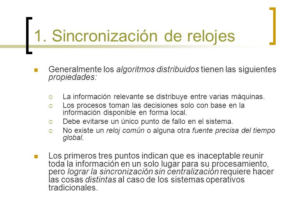 1. Sincronización de relojes Generalmente los algoritmos distribuidos tienen las siguientes propiedades: La información relevante se distribuye entre