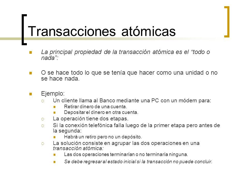 Transacciones atómicas La principal propiedad de la transacción atómica es el todo o nada: O se hace todo lo que se tenía que hacer como una unidad o