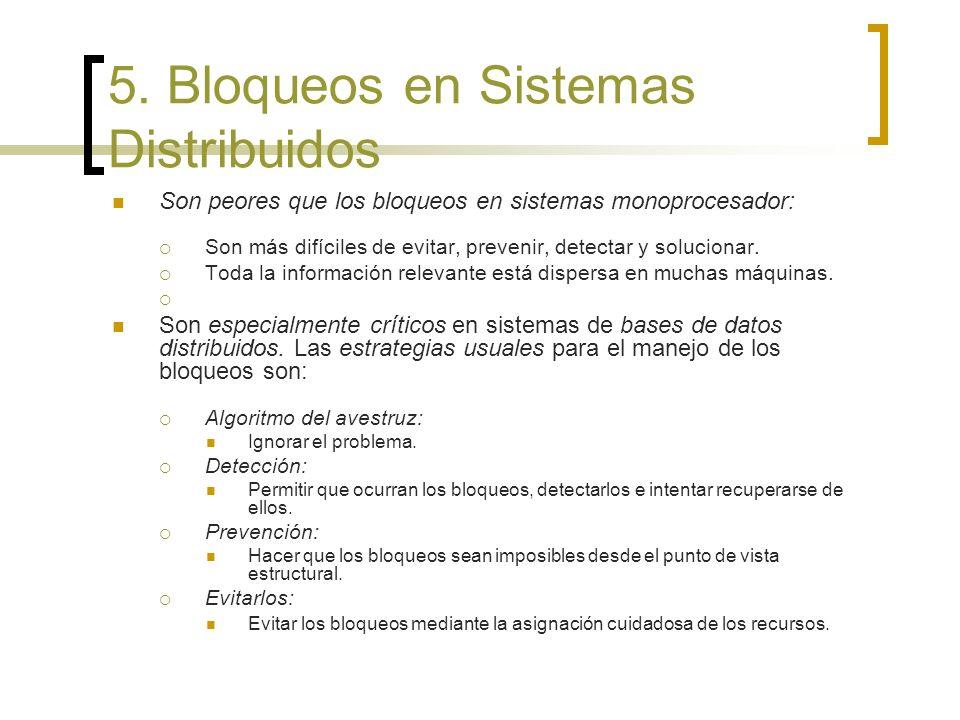 5. Bloqueos en Sistemas Distribuidos Son peores que los bloqueos en sistemas monoprocesador: Son más difíciles de evitar, prevenir, detectar y solucio