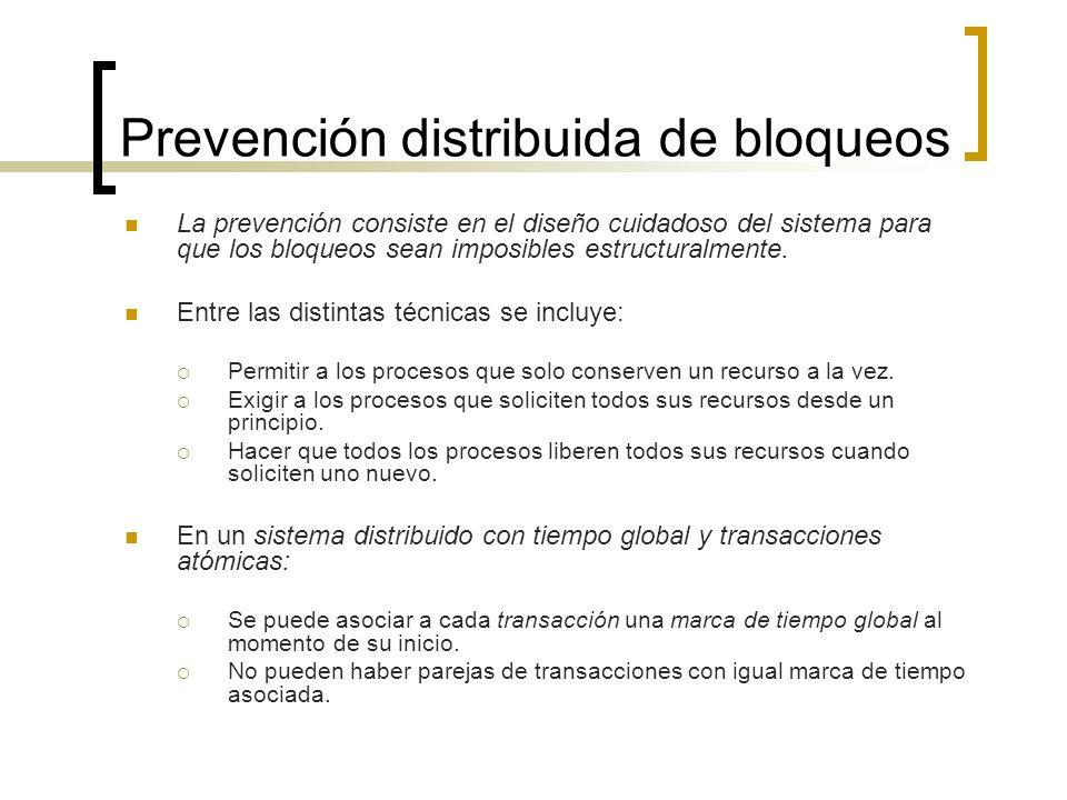 Prevención distribuida de bloqueos La prevención consiste en el diseño cuidadoso del sistema para que los bloqueos sean imposibles estructuralmente. E