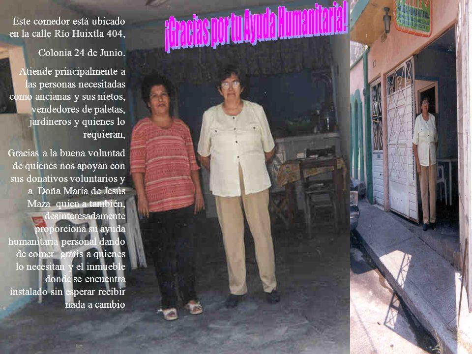 Este comedor está ubicado en la calle Río Huixtla 404, Colonia 24 de Junio.