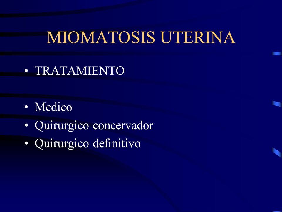 MIOMATOSIS UTERINA TRATAMIENTO Medico Quirurgico concervador Quirurgico definitivo