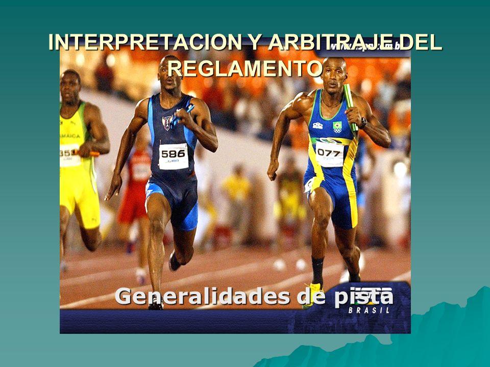 INTERPRETACION Y ARBITRAJE DEL REGLAMENTO Generalidades de pista