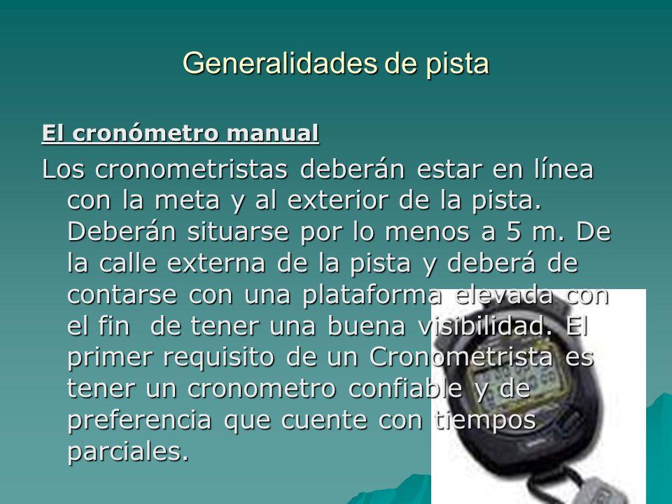 Generalidades de pista El cronómetro manual Los cronometristas deberán estar en línea con la meta y al exterior de la pista. Deberán situarse por lo m