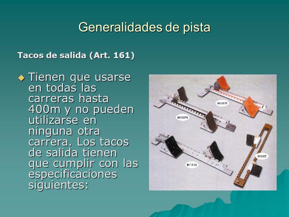 Generalidades de pista Tacos de salida (Art. 161) Tienen que usarse en todas las carreras hasta 400m y no pueden utilizarse en ninguna otra carrera. L
