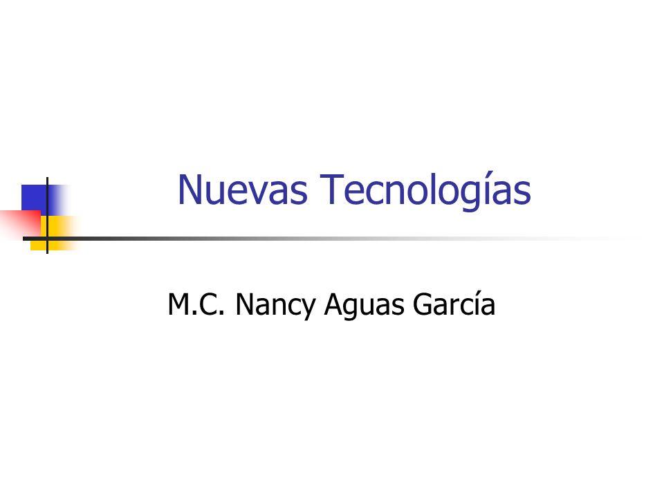 Nuevas Tecnologías M.C. Nancy Aguas García