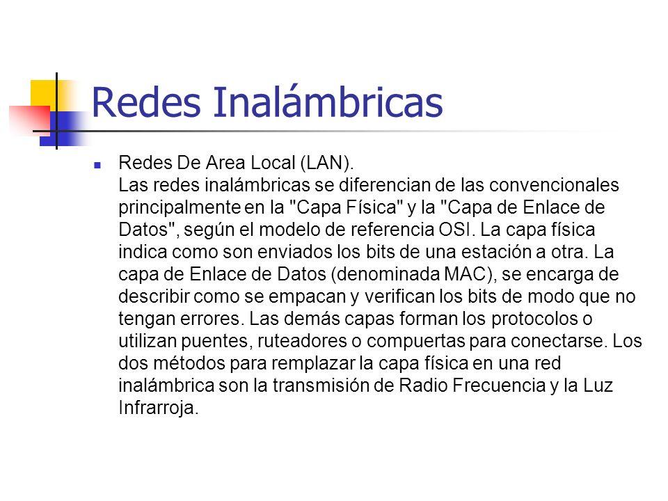 Redes Inalámbricas Redes De Area Local (LAN). Las redes inalámbricas se diferencian de las convencionales principalmente en la