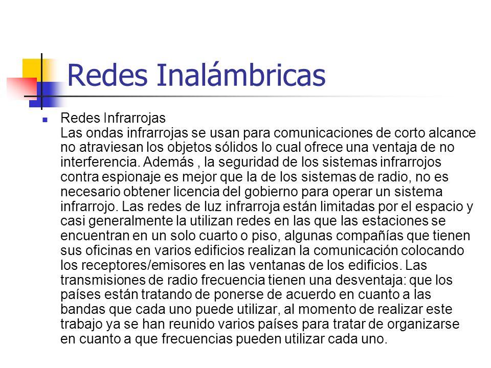 Redes Inalámbricas Redes Infrarrojas Las ondas infrarrojas se usan para comunicaciones de corto alcance no atraviesan los objetos sólidos lo cual ofre