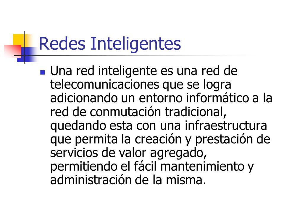 Redes Inteligentes Una red inteligente es una red de telecomunicaciones que se logra adicionando un entorno informático a la red de conmutación tradic