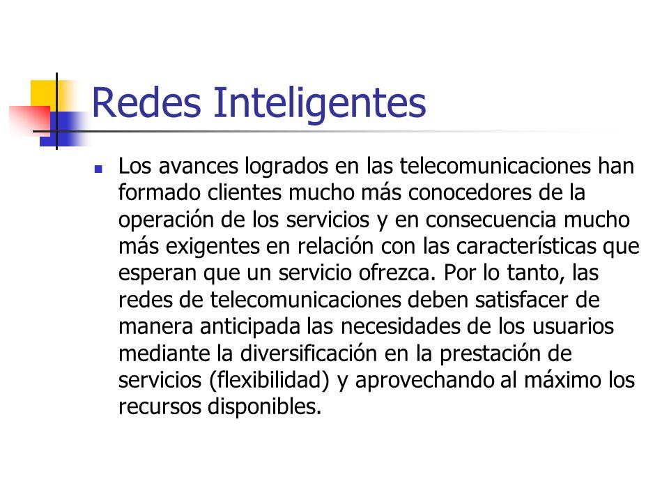 Redes Inteligentes Los avances logrados en las telecomunicaciones han formado clientes mucho más conocedores de la operación de los servicios y en con