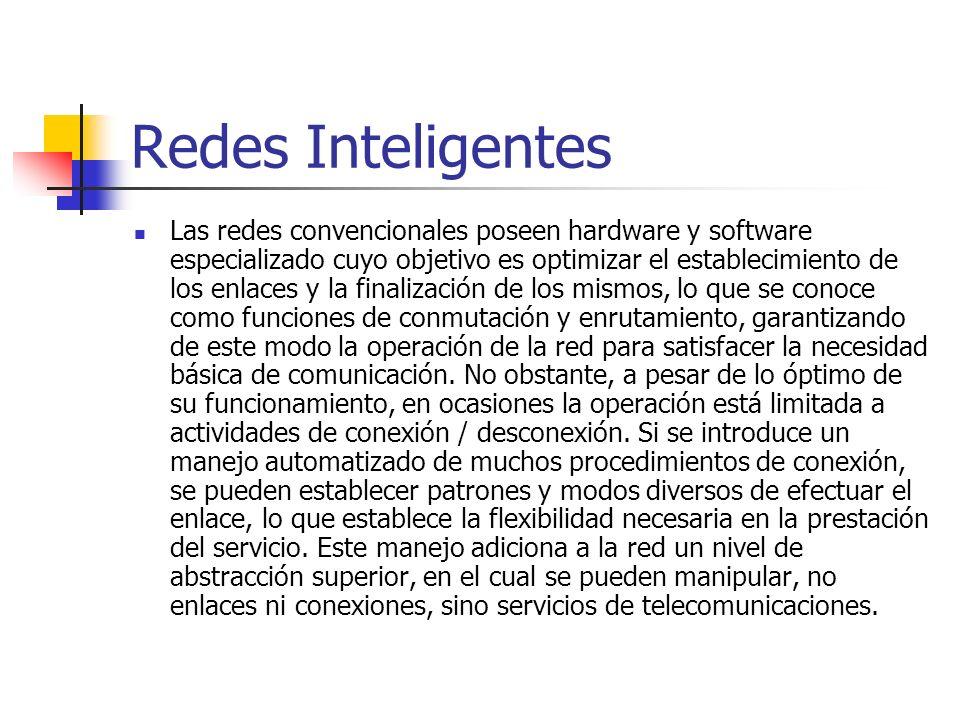 Redes Inteligentes Las redes convencionales poseen hardware y software especializado cuyo objetivo es optimizar el establecimiento de los enlaces y la