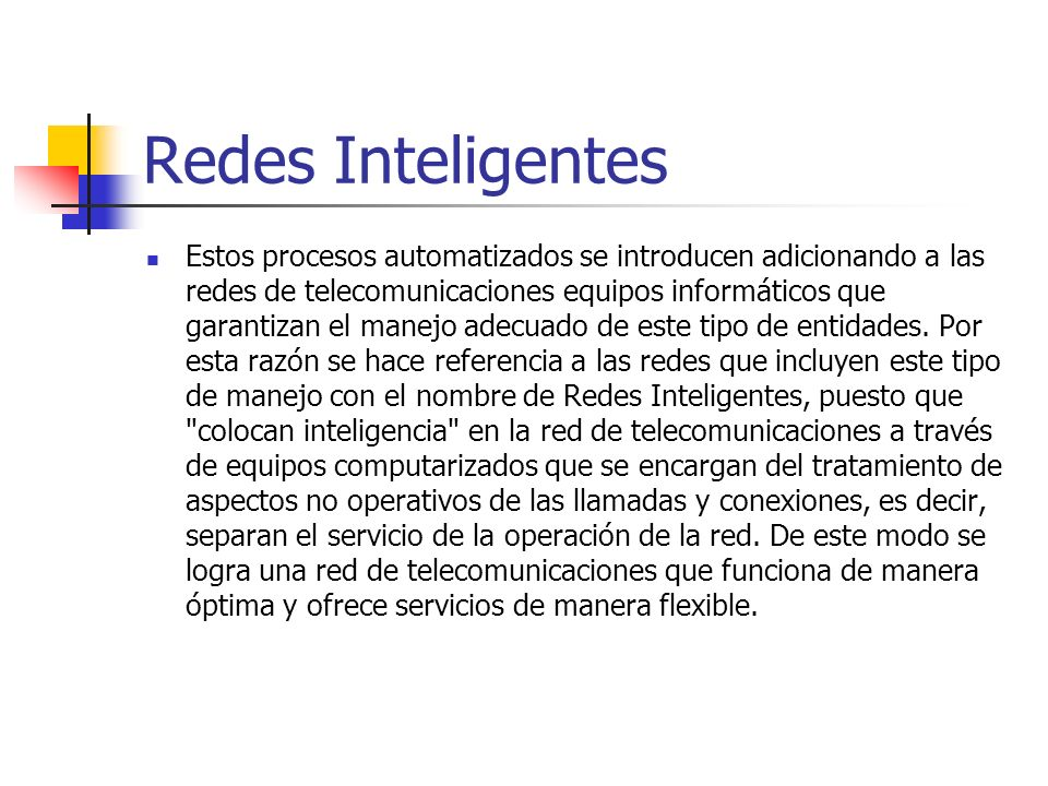 Redes Inteligentes Estos procesos automatizados se introducen adicionando a las redes de telecomunicaciones equipos informáticos que garantizan el man