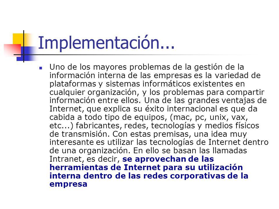 Implementación... Uno de los mayores problemas de la gestión de la información interna de las empresas es la variedad de plataformas y sistemas inform