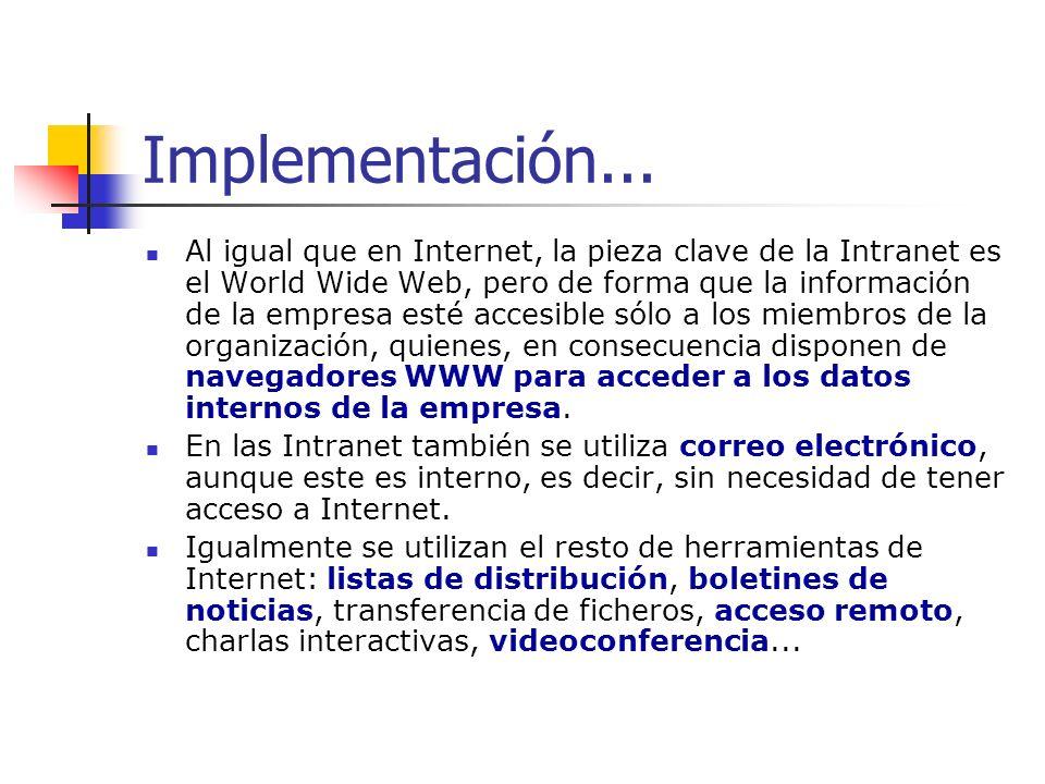Implementación... Al igual que en Internet, la pieza clave de la Intranet es el World Wide Web, pero de forma que la información de la empresa esté ac