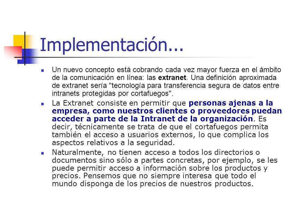 Implementación... Un nuevo concepto está cobrando cada vez mayor fuerza en el ámbito de la comunicación en línea: las extranet. Una definición aproxim