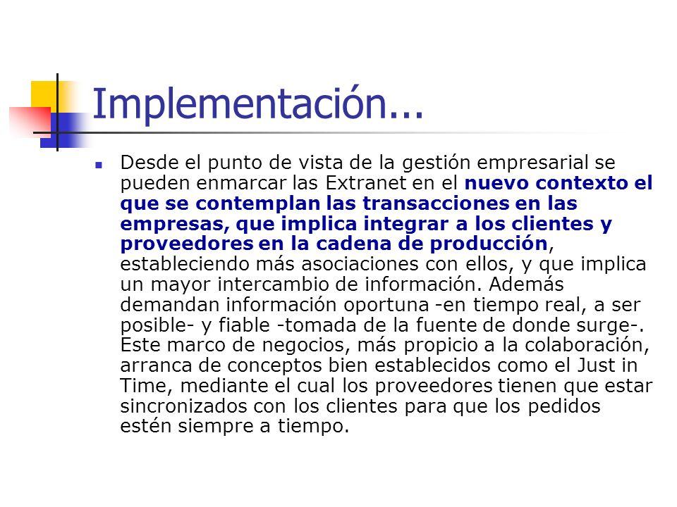 Implementación... Desde el punto de vista de la gestión empresarial se pueden enmarcar las Extranet en el nuevo contexto el que se contemplan las tran