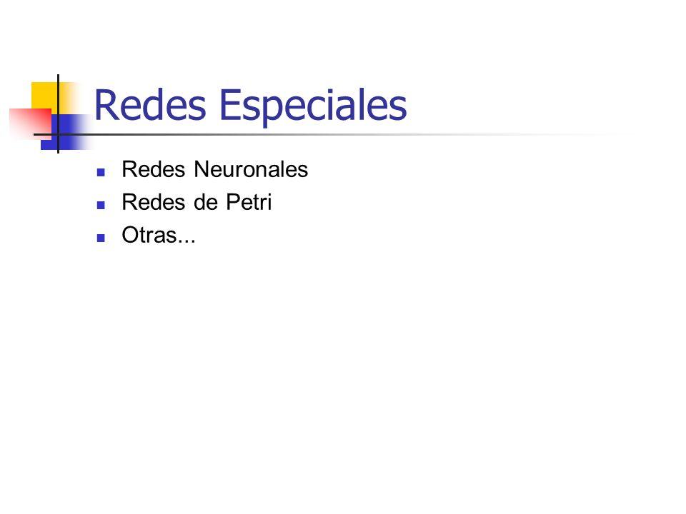 Redes Especiales Redes Neuronales Redes de Petri Otras...
