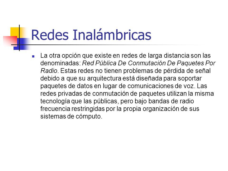 Redes Inalámbricas La otra opción que existe en redes de larga distancia son las denominadas: Red Pública De Conmutación De Paquetes Por Radio. Estas