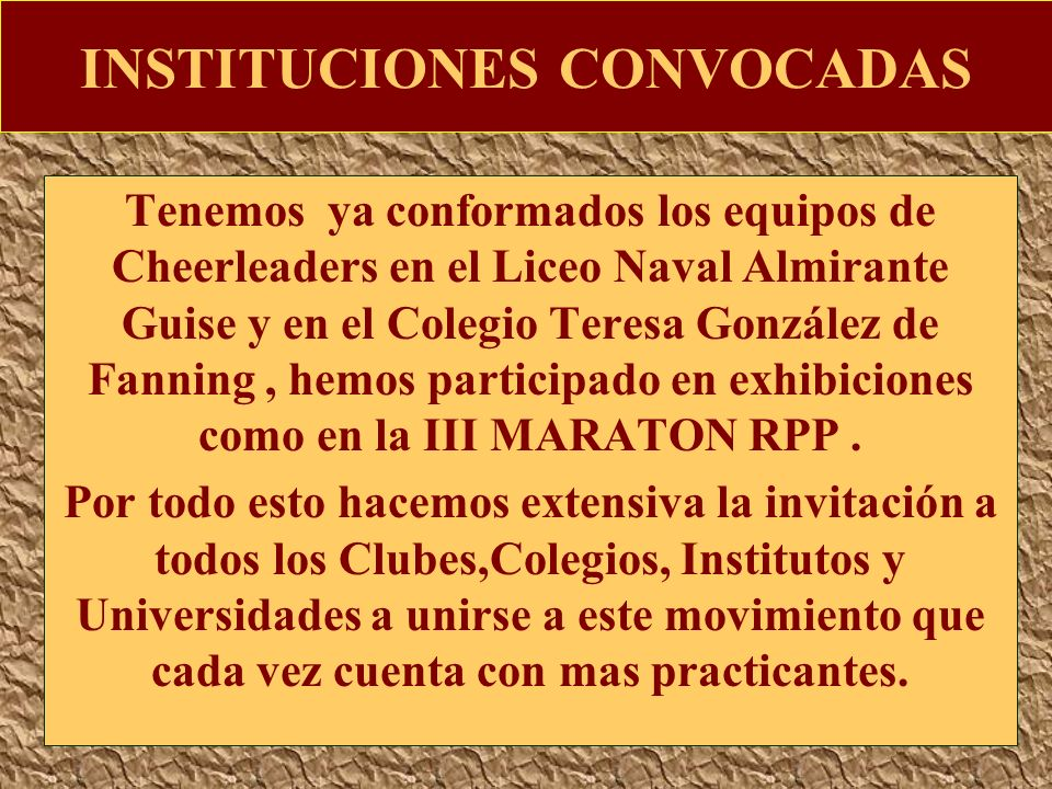 INSTITUCIONES CONVOCADAS Tenemos ya conformados los equipos de Cheerleaders en el Liceo Naval Almirante Guise y en el Colegio Teresa González de Fanni
