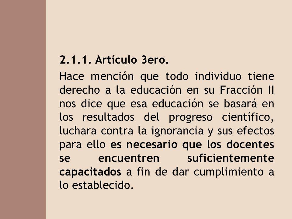 2.1.1. Artículo 3ero. Hace mención que todo individuo tiene derecho a la educación en su Fracción II nos dice que esa educación se basará en los resul