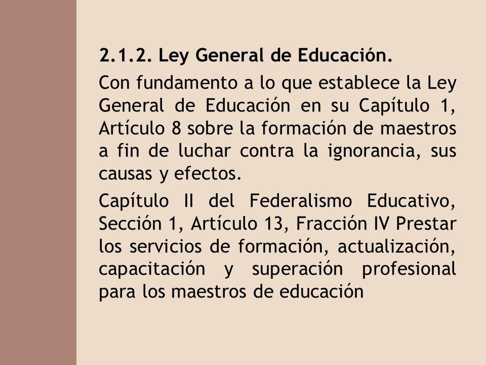 2.1.2. Ley General de Educación. Con fundamento a lo que establece la Ley General de Educación en su Capítulo 1, Artículo 8 sobre la formación de maes