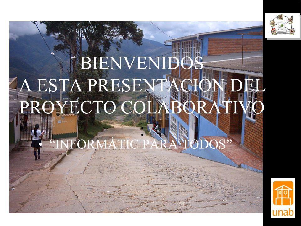 BIENVENIDOS A ESTA PRESENTACION DEL PROYECTO COLABORATIVO : INFORMÁTIC PARA TODOS