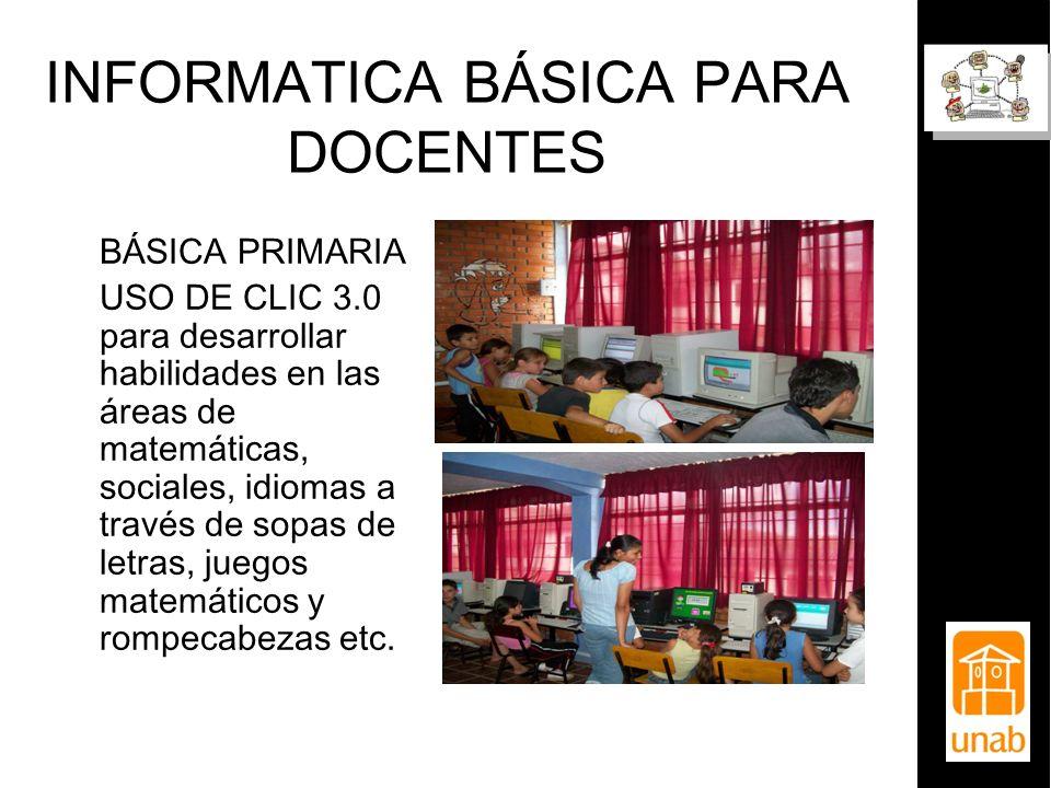 INFORMATICA BÁSICA PARA DOCENTES BÁSICA PRIMARIA USO DE CLIC 3.0 para desarrollar habilidades en las áreas de matemáticas, sociales, idiomas a través