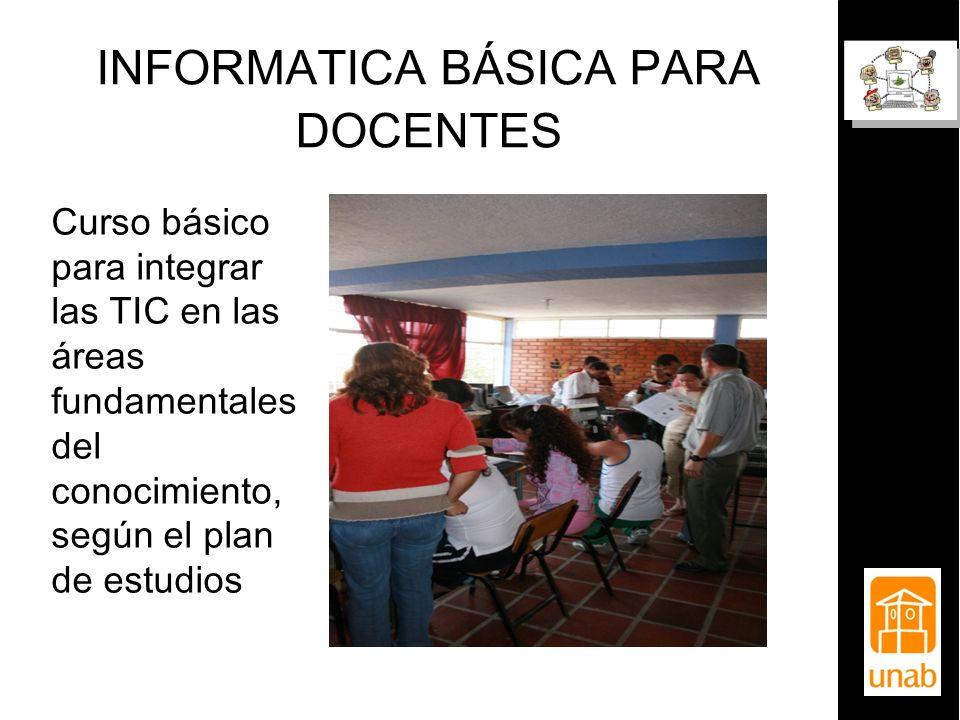 INFORMATICA BÁSICA PARA DOCENTES Curso básico para integrar las TIC en las áreas fundamentales del conocimiento, según el plan de estudios