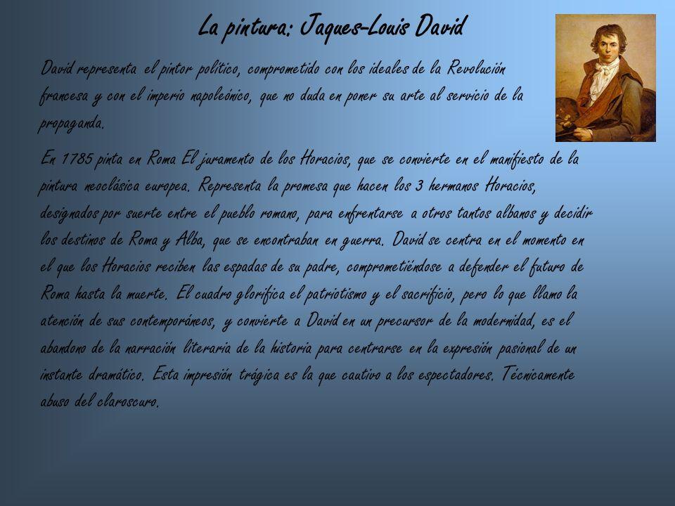 La pintura: Jaques-Louis David David representa el pintor político, comprometido con los ideales de la Revolución francesa y con el imperio napoleónic