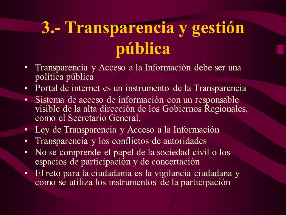 3.- Transparencia y gestión pública Transparencia y Acceso a la Información debe ser una política pública Portal de internet es un instrumento de la T