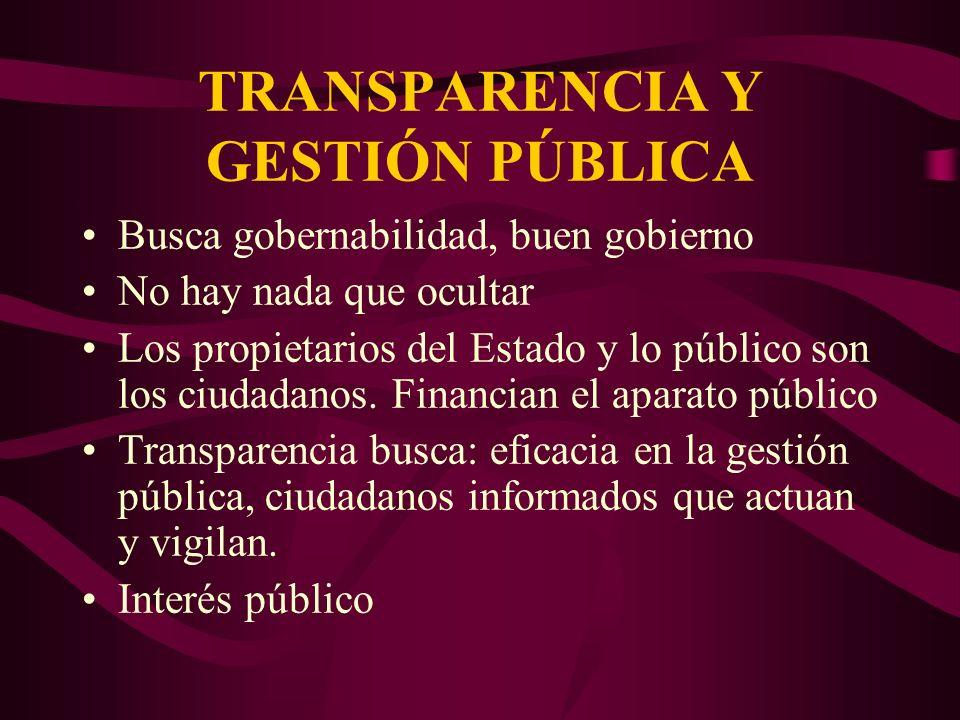 TRANSPARENCIA Y GESTIÓN PÚBLICA Busca gobernabilidad, buen gobierno No hay nada que ocultar Los propietarios del Estado y lo público son los ciudadano
