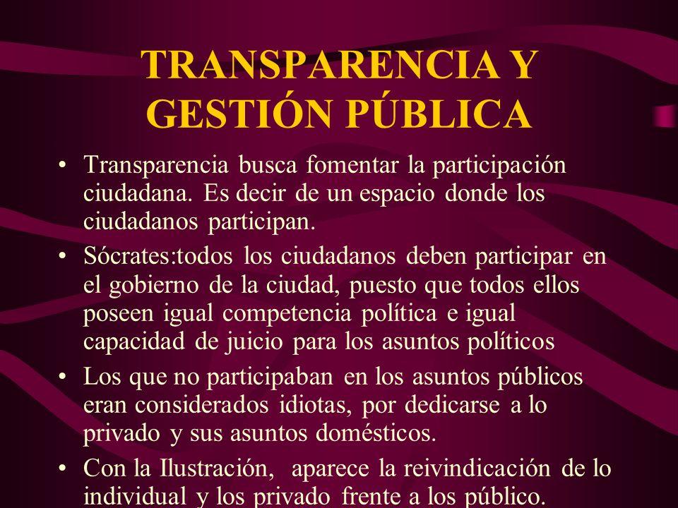 TRANSPARENCIA Y GESTIÓN PÚBLICA Transparencia busca fomentar la participación ciudadana. Es decir de un espacio donde los ciudadanos participan. Sócra