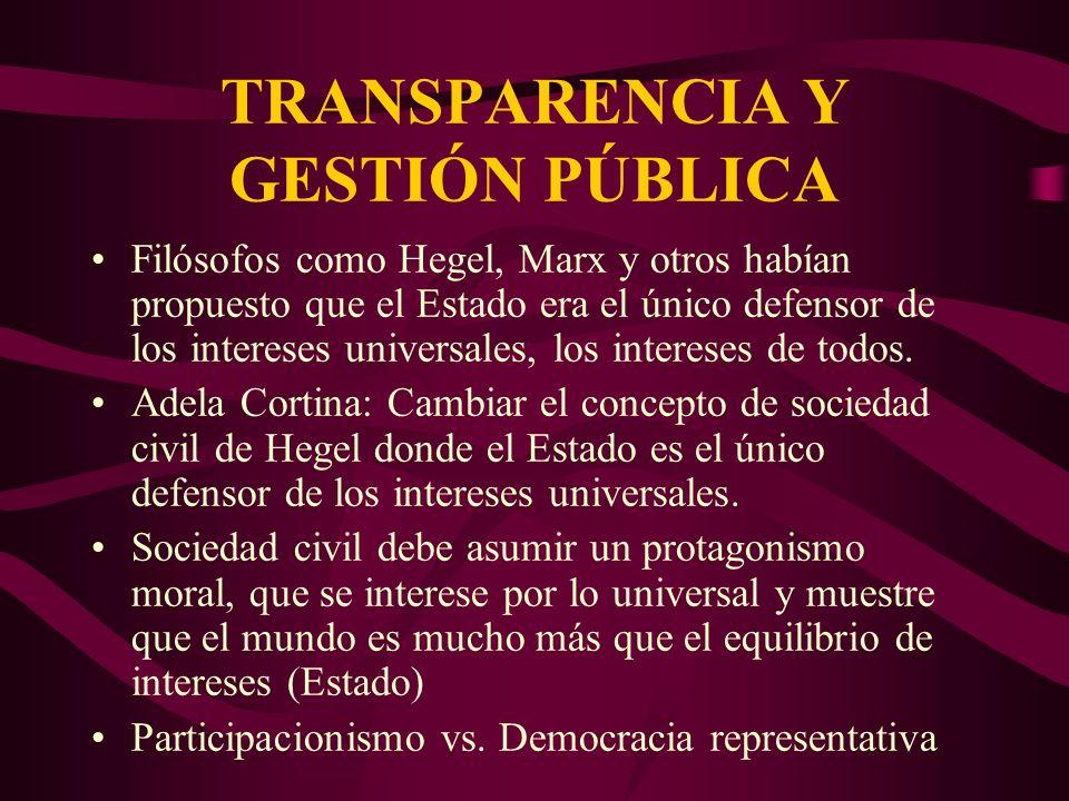 TRANSPARENCIA Y GESTIÓN PÚBLICA Filósofos como Hegel, Marx y otros habían propuesto que el Estado era el único defensor de los intereses universales,