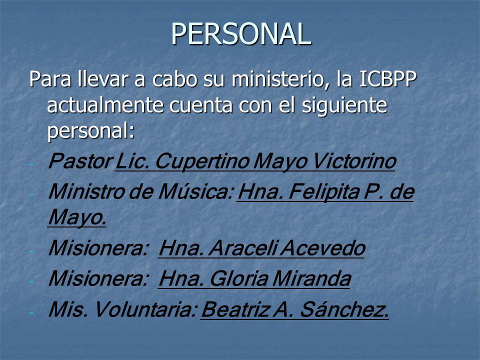 PERSONAL Para llevar a cabo su ministerio, la ICBPP actualmente cuenta con el siguiente personal: - - Pastor Lic. Cupertino Mayo Victorino - - Ministr