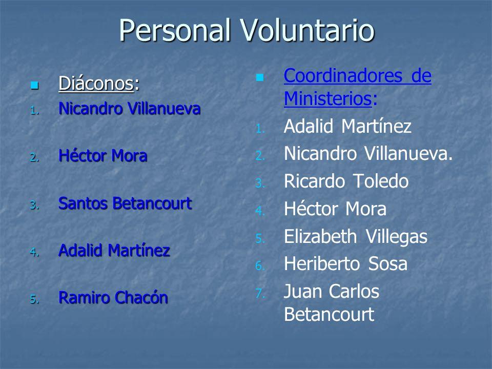 Personal Voluntario Diáconos: Diáconos: 1. Nicandro Villanueva 2. Héctor Mora 3. Santos Betancourt 4. Adalid Martínez 5. Ramiro Chacón Coordinadores d