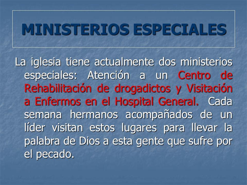 MINISTERIOS ESPECIALES La iglesia tiene actualmente dos ministerios especiales: Atención a un Centro de Rehabilitación de drogadictos y Visitación a E