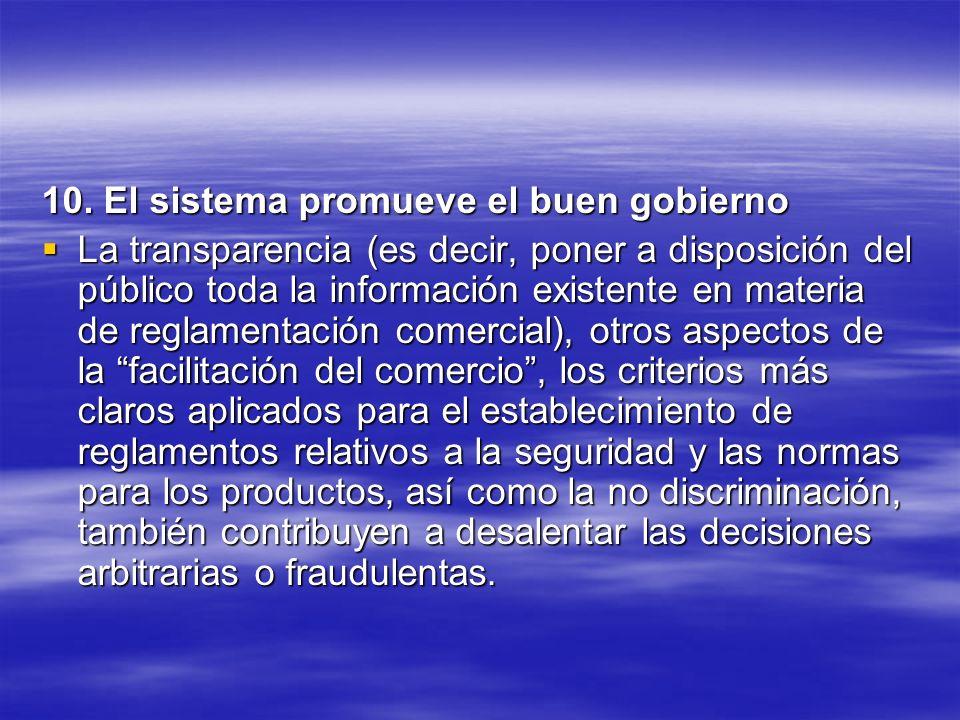 10. El sistema promueve el buen gobierno La transparencia (es decir, poner a disposición del público toda la información existente en materia de regla
