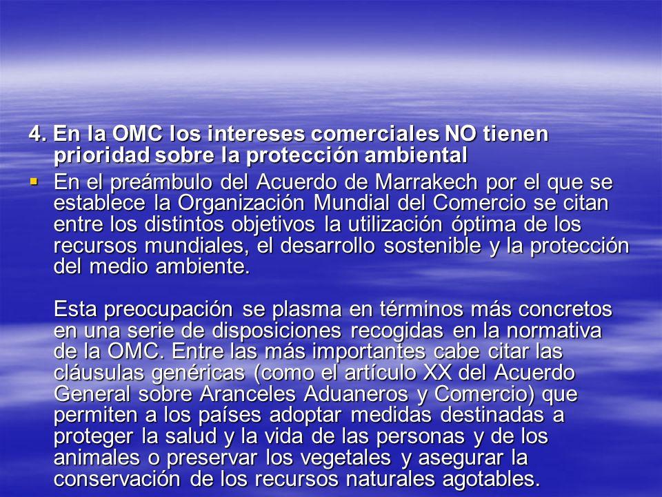 4. En la OMC los intereses comerciales NO tienen prioridad sobre la protección ambiental En el preámbulo del Acuerdo de Marrakech por el que se establ