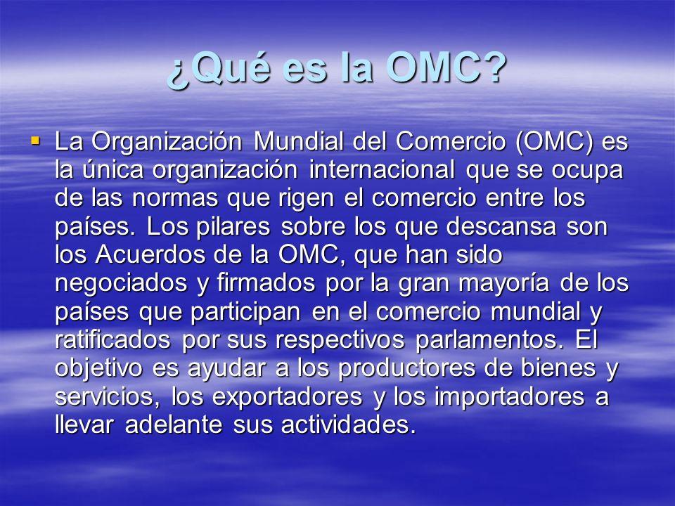 ¿Qué es la OMC? La Organización Mundial del Comercio (OMC) es la única organización internacional que se ocupa de las normas que rigen el comercio ent