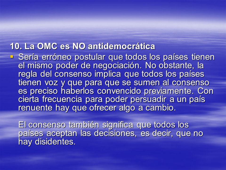 10. La OMC es NO antidemocrática Sería erróneo postular que todos los países tienen el mismo poder de negociación. No obstante, la regla del consenso