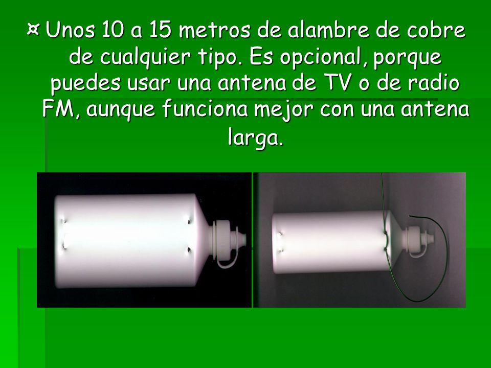¤Unos 10 a 15 metros de alambre de cobre de cualquier tipo. Es opcional, porque puedes usar una antena de TV o de radio FM, aunque funciona mejor con