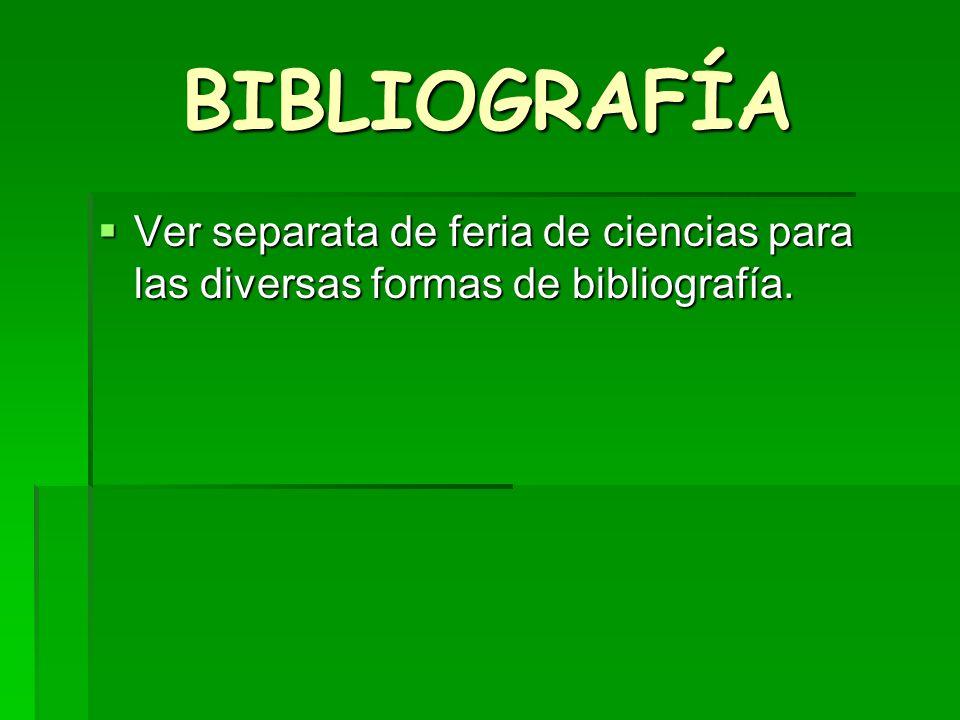 BIBLIOGRAFÍA Ver separata de feria de ciencias para las diversas formas de bibliografía. Ver separata de feria de ciencias para las diversas formas de